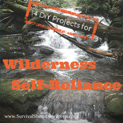 14 DiY Projects for Wilderness Self-Reliance