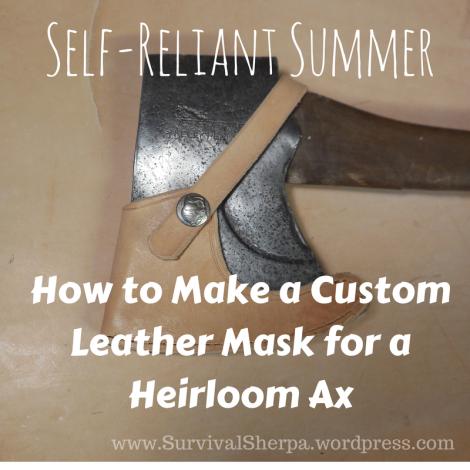 Self-Reliant Summer: A DiY Custom Leather Mask for a Heirloom Axe