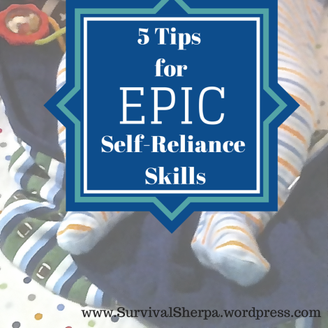5 Tips for Epic Self-Reliant Skills
