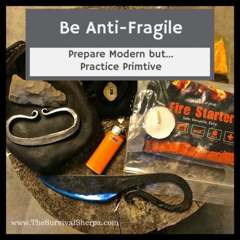 Be Anti-Fragile: Prepare Modern but Practice Primitive | www.TheSurvivalSherpa.com
