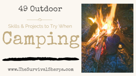 49 Outdoor Skills and Projects to Try When Camping - www.TheSurvivalSherpa.com