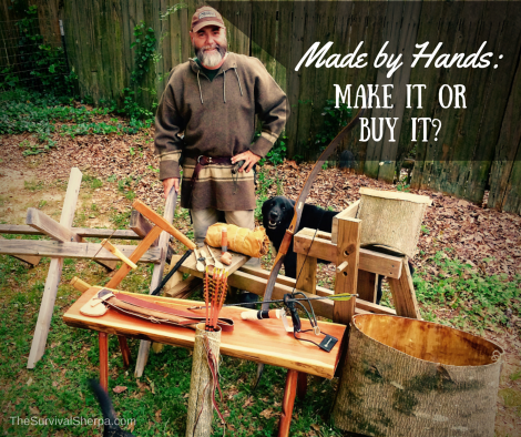 Made by Hands: Make it or Buy it? | TheSurvivalSherpa.com