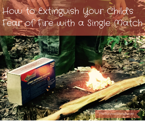 How to Extinguish Your Child's Fear of Fire with a Single Match | TheSurvivalSherpa.com