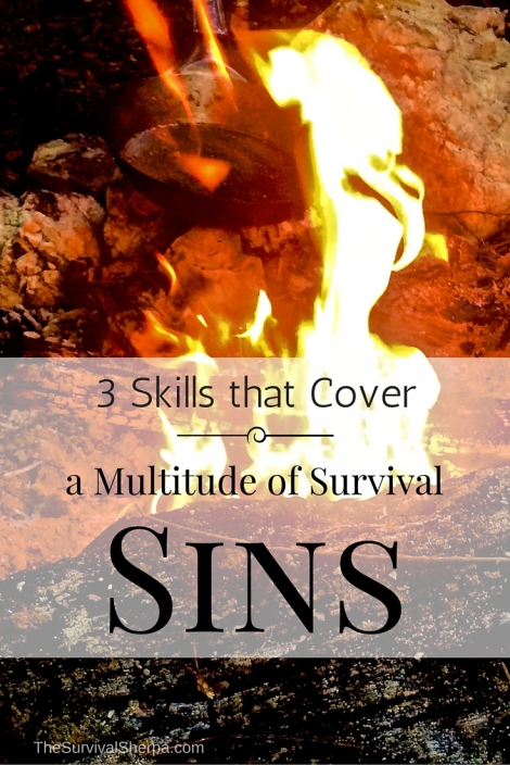 3 Skills that Cover a Multitude of Survival Sins - TheSurvivalSherpa.com