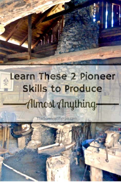 Learn These 2 Pioneer Skills to Produce Almost Anything - TheSurvivalSherpa.com