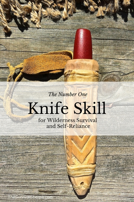The Number One Knife Skill for Wilderness Survival and Self-Reliance - TheSurvivalSherpa.com