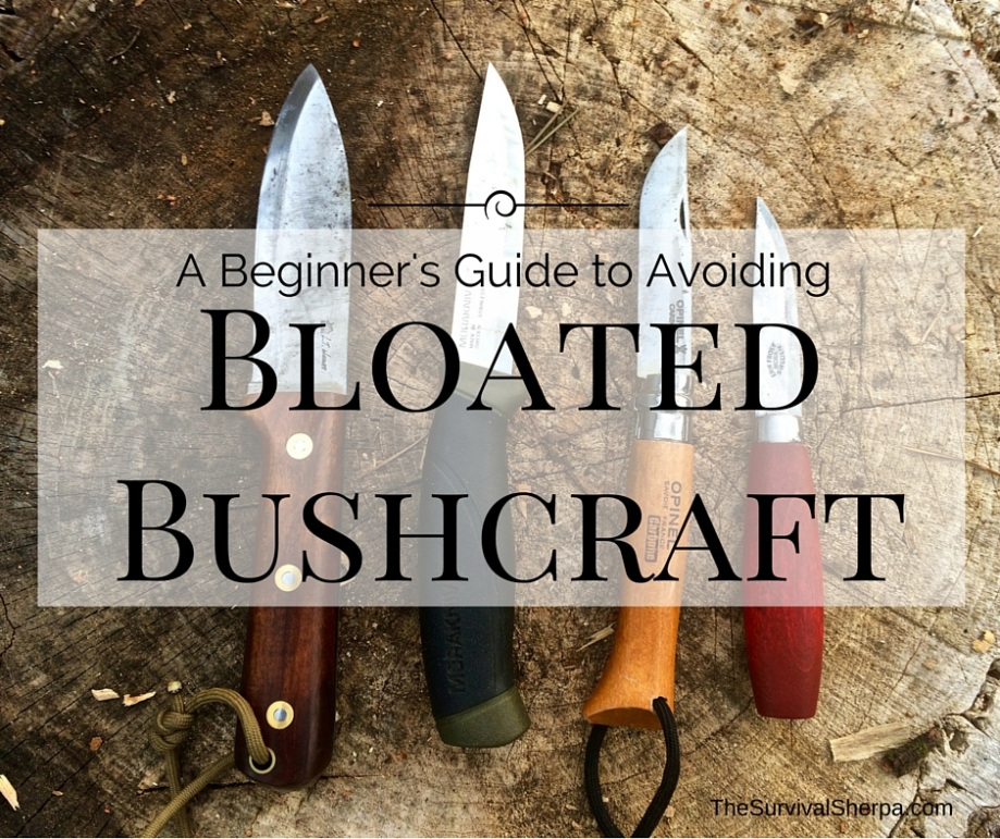 A Beginner's Guide to Avoiding Bloated Bushcraft - TheSurvivalSherpa.com