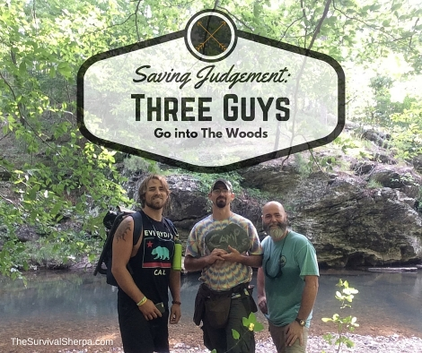 Saving Judgement- Three Guys Go into the Woods - TheSurvivalSherpa.com