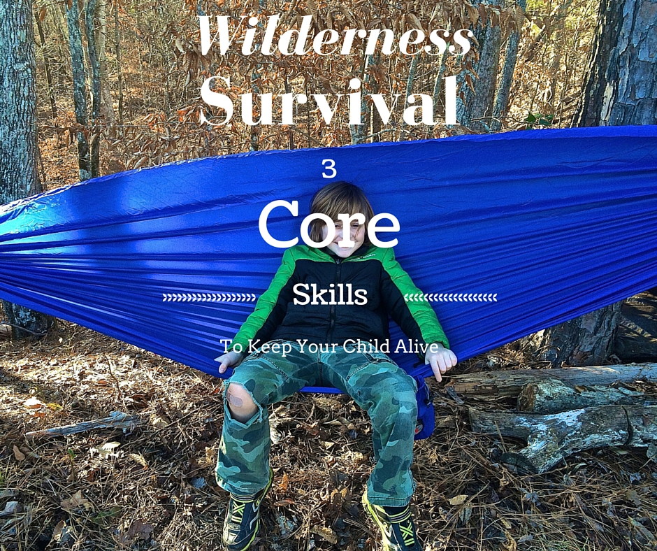 Camping Survival Skills: Wilderness Survival: 3 Core Skills To Keep Your Child