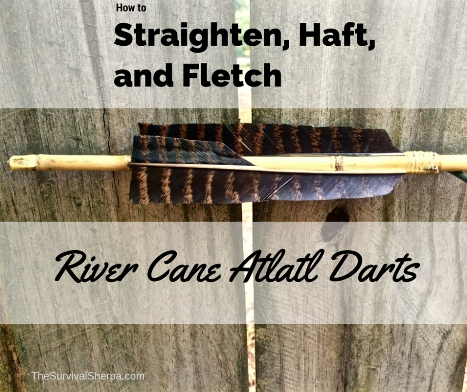 How to Straighten, Haft, and Fletch River Cane Atlatl Darts ~ TheSurvivalSherpa.com