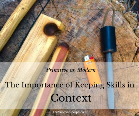 Primitive vs. Modern: The Importance of Keeping Skills in Context ~ TheSurvivalSherpa.com