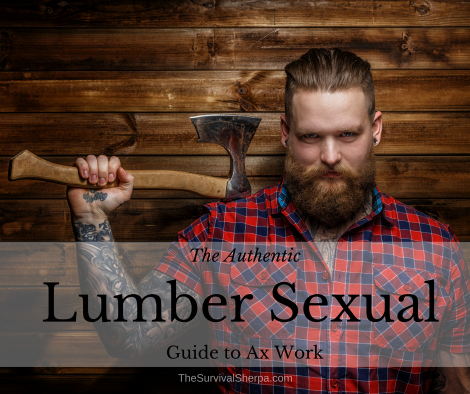 The Authentic Lumber Sexual Guide to Ax Work ~ TheSurvivalSherpa.com