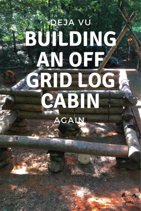 Deja vu: Building an Off-Grid Log Cabin... Again